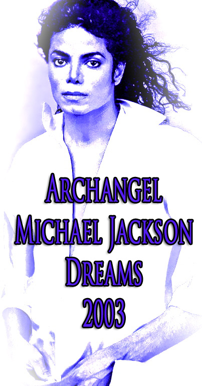 Archangel Michael Jackson Dream 2003- The Story ©