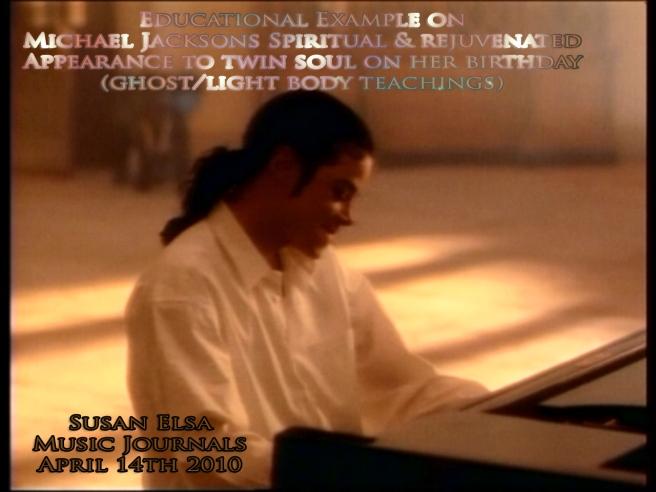 Michael Jackson Example Spiritual Appearance April 2010- Twin Soul Birthday Story Susan Elsa ©