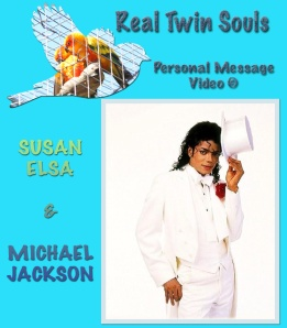 Real Twin Souls: Personal Message Video © Susan Elsa and Michael Jackson