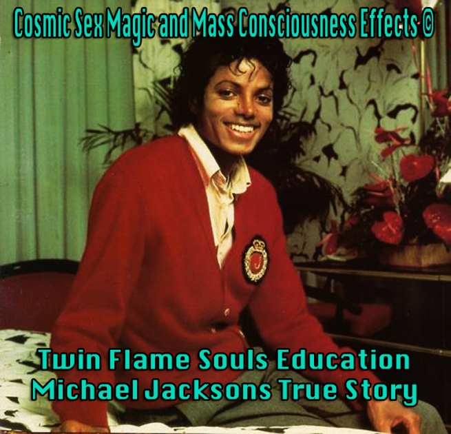Twin Flame Souls Education: Cosmic Sex Magic Twin Flames Souls Michael Jackson Susan Elsa Original Information Copyrighted