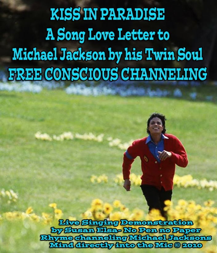 Kiss in Paradise with Michael Jackson: Free Conscious Twin Soul Pop Channeling Demonstration by Susan Elsa ©