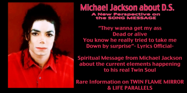 Michael Jackson about DS Songs Current Meaning: INITIALS D.S. and Real Twin Flame Mirror Effect Information © Susan Elsa