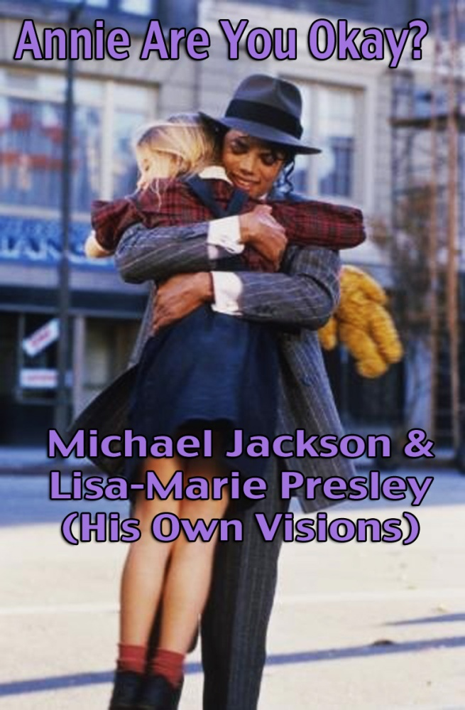 Annie Are You Okay? - Michael Jackson & Lisa Marie Presley- His Own Visions © Private Information by Susan Elsa (Twin Soul Flame) ©