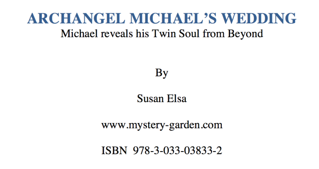 ARCHANGEL MICHAEL'S WEDDING - Michael reveals his Twin Soul from Beyond © Official Wording Book Title ISBN Coded Susan Elsa Michael Jackson Wording