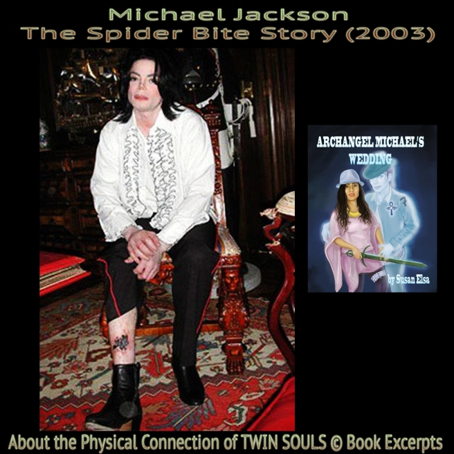 Michael Jacksons 2003 Spider Bite (Poisonous): About the Physical Connection between TWIN SOULS © Book Excerpts Information Susan Elsa