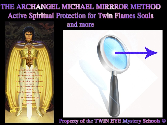 The Archangel Michael Mirror Method: Active Spiritual Protection Method for Twin Flames Souls © Susan Elsa Michael Jackson Property TWIN EYE Mystery Schools