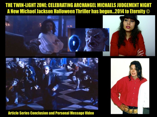 Twin Light Zone: Celebrating Archangel Michaels Judgement Night. A New Michael Jackson Thriller has begun 2014.... © PERSONAL VIDEO MSG TWIN SOUL FLAME POWERS
