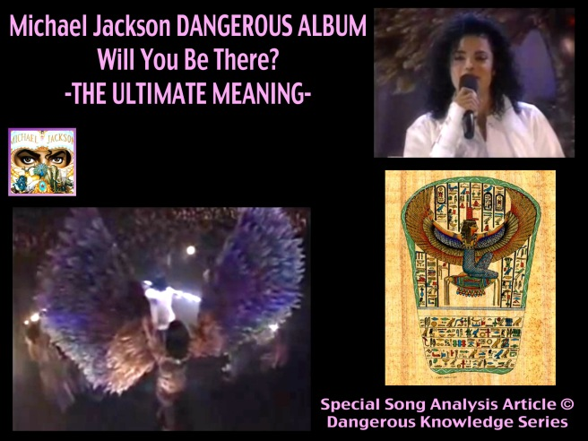Michael Jacksons Dangerous Knowledge Album Series: WILL YOU BE THERE? © Ultimate Meaning Beyond Osiris and Isis Famous Twin Flame Soul Couple Lovers Story