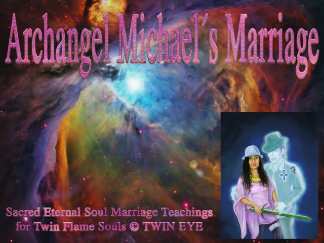 Archangel Michaels Marriage : Twin Eye Mystery Schools Project and Pre Teachings Articles Official © INTRODUCTION