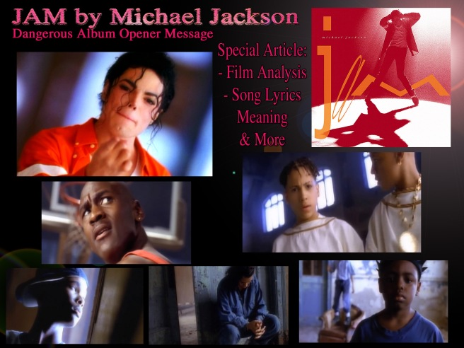 JAM by Michael Jackson Film and Music Analysis Article © Dangerous Knowledge Series Special Information Articles