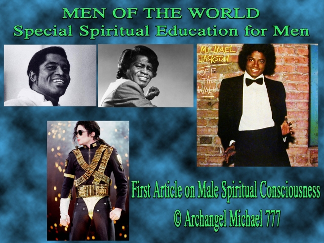 MEN OF THE WORLD: Special Spiritual Articles Series for Men PART 1 © Spiritual Consciousness Michael Jackson/Archangel Michael 777