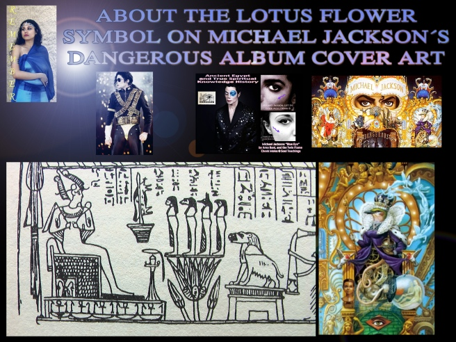 Ancient Egyptian Main Twin Flame Symbolism Facts: Lotus Flower Symbol Michael Jackson Dangerous Album Cover Susan Elsa Releases and Copyrights © Special Article