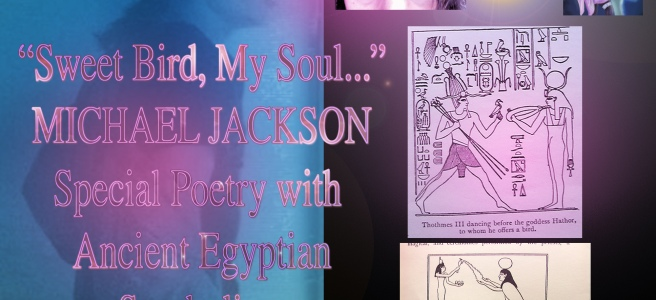 """Sweet Bird - My Soul"" : Michael Jackson Ancient Egyptian Love Ode Poem © Official TwinFlame Soul Teachings and Information"