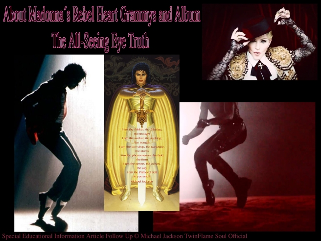 About Madonna´s Rebel Heart Grammys and Album: The All-Seeing Eye Truth - Special Educational Information Article Follow Up © Michael Jackson TwinFlame Soul Official