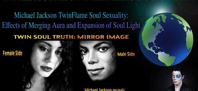 Michael Jackson TwinFlame Soul Sexuality: Effects of Merging Aura and Expansion of Soul Light © Official TwinFlame Soul Information