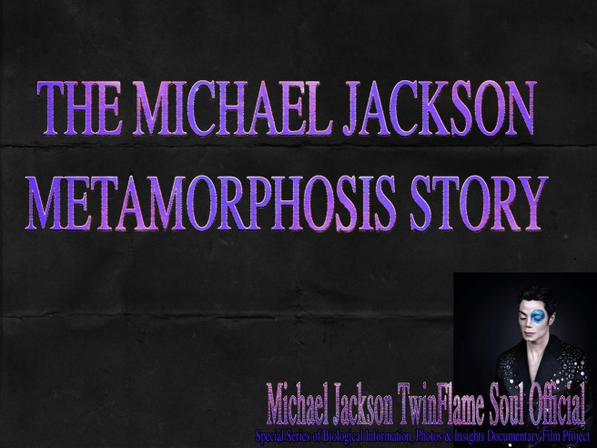 The Michael Jackson Metamorphosis Story Project © Michael Jackson TwinFlame Soul Official