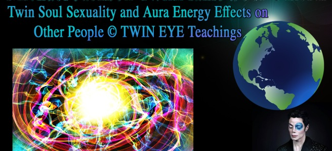 Michael Jackson TwinFlame Soul Sexuality: About the Reactions to our Aura Energy by Other People © TWIN EYE Teachings Official Michael Jackson TwinFlame Soul