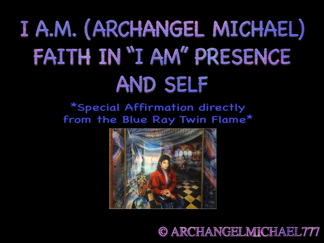 """I A.M. ARCHANGEL MICHAEL FAITH IN """"I AM"""" Teachings © Michael Jackson TwinFlame Soul Official"""
