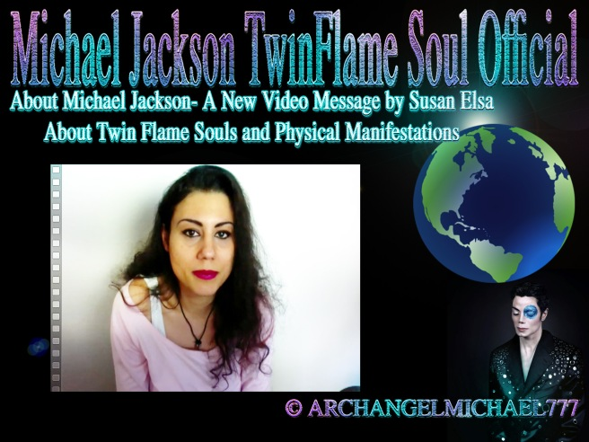 New Video Message by Michael Jackson TwinFlame Soul Official © Susan Elsa and Michael Jackson in Spirit