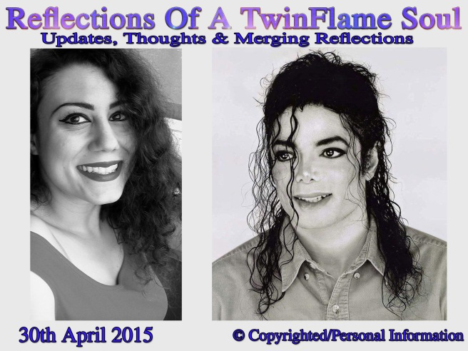 Reflections Of A TwinFlame Soul: Updates, Thoughts & Merging Reflections - 30 April 2015- © Michael Jackson TwinFlame Soul Official