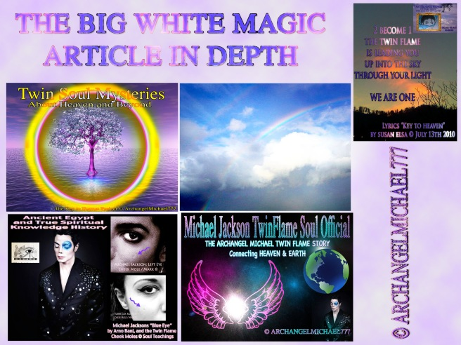 THE BIG WHITE MAGIC ARTICLE: About Light Magic/Protective Magic/Truth Magic and Divine Love Powers © Michael Jackson TwinFlame Soul Official