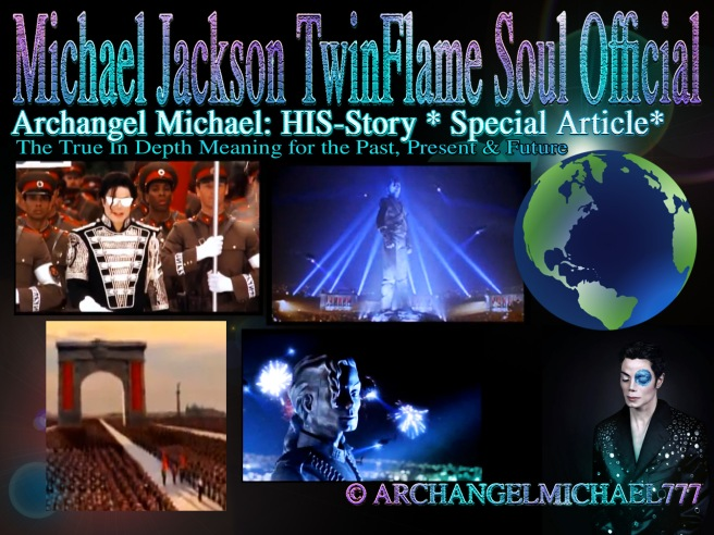 Michael Jackson: Archangel Michael- HIS Story Special Article on Past Present and Future Meaning © Michael Jackson TwinFlame Soul Official
