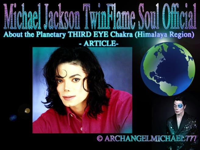 Michael Jackson: About the Planetary THIRD EYE CHAKRA - Himalaya Region © Michael Jackson TwinFlame Soul Official
