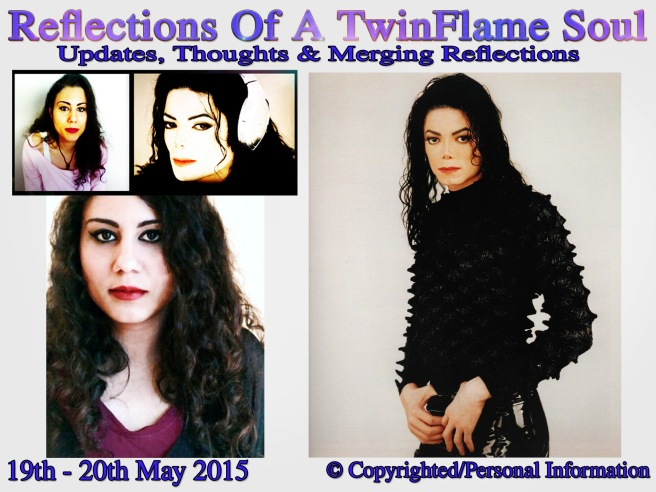Michael Jackson - Reflections Of A Twin Soul: Astral Work Dream-Time and Updates 19th-20th May 2015  (PART TWO) © Michael Jackson TwinFlame Soul Official