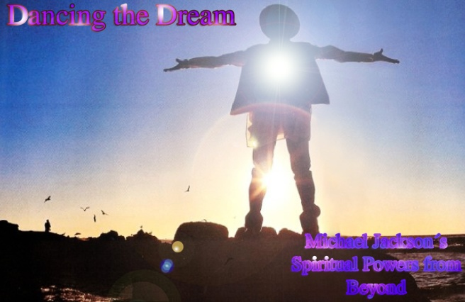 Dancing the Dream- Michael Jacksons Spiritual Powers from Beyond © Michael Jackson TwinFlame Soul Official
