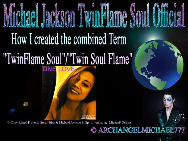 "How I created the combined Term ""TwinFlame Soul"" / ""Twin Soul Flame"" (Copyrighted Property Susan Elsa) © Michael Jackson TwinFlame Soul Official"
