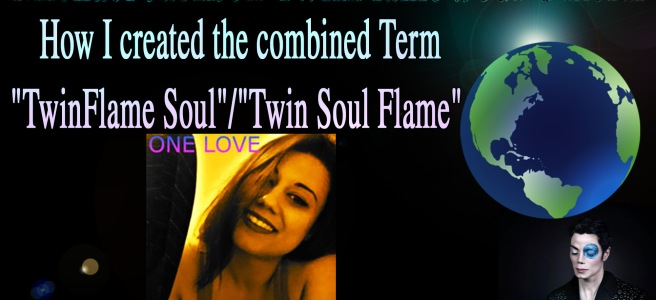 """How I created the combined Term """"TwinFlame Soul"""" / """"Twin Soul Flame"""" (Copyrighted Property Susan Elsa) © Michael Jackson TwinFlame Soul Official"""