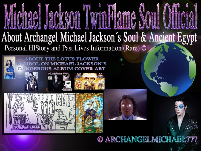 About Archangel Michael Jacksons Soul & Ancient Egypt: Personal HIStory and Past Lives Information (Rare Special Article with Updates and More Knowledge) © Michael Jackson TwinFlame Soul Official