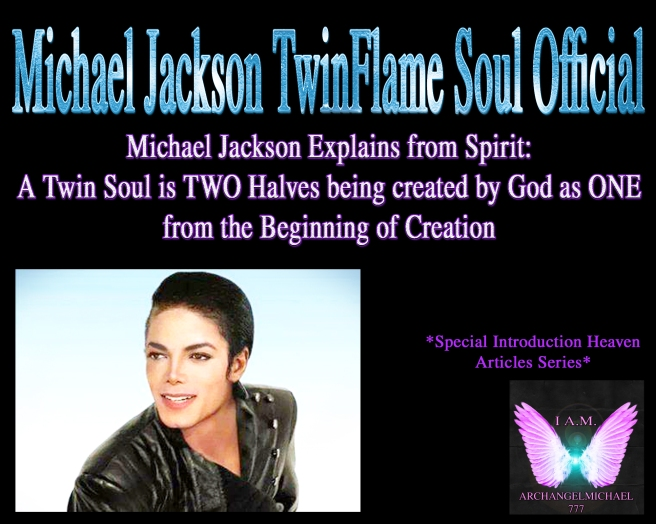 Michael Jackson Explains from Spirit: A Twin Soul is TWO Halves being created by God as ONE from the Beginning of Creation *Intro New Heaven Articles Series* © Michael Jackson TwinFlame Soul Official
