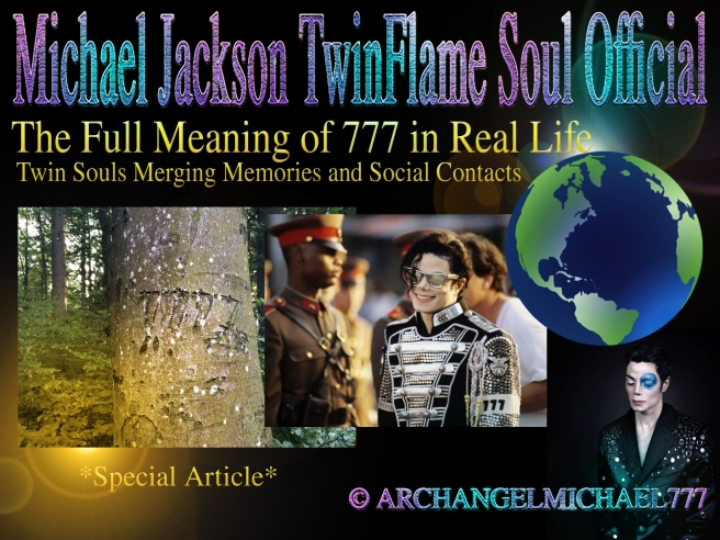 The Full Meaning of 777 in Real Life: Twin Souls Merging Memories and Social Contacts *Special Article* © Michael Jackson TwinFlame Soul Official