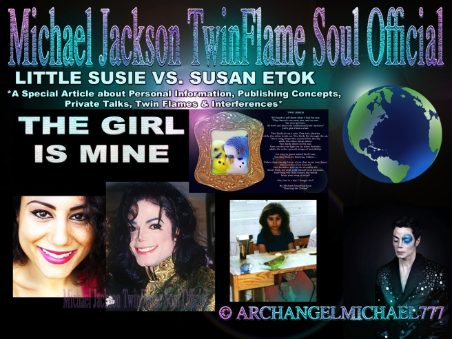 LITTLE SUSIE vs SUSAN ETOK: A Special Article about Personal Information, Tabloid Tactics, Twin Flames & Interferences © Michael Jackson TwinFlame Soul Official