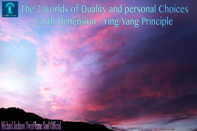 The 2 Worlds of Duality and Personal Choices- Earth Dimension- YingYang Principle © Michael Jackson TwinFlame Soul Official