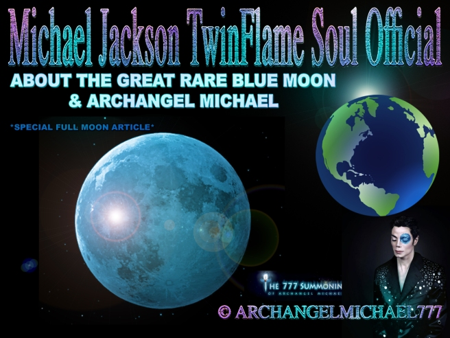 ABOUT THE GREAT RARE BLUE MOON & ARCHANGEL MICHAEL *Special Article on 777 Summoning Project* © Michael Jackson TwinFlame Soul Official