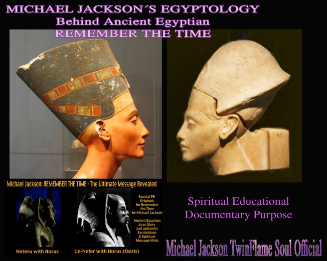Michael Jacksons Twin Flame Soul Message in his Dangerous Album- REMEMBER THE TIME and Historic Facts in Physical Busts of Nefertiti and Akhnaten © ArchangelMichael777