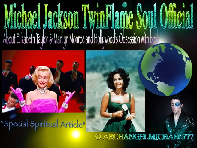 ARCHANGEL MICHAEL: About Elizabeth Taylor & Marilyn Monroe and Hollywood's Obsession with both *Special Spiritual Article* © Michael Jackson TwinFlame Soul Official