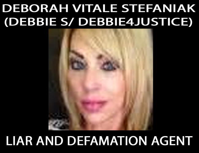 Deborah Vitale Stefaniak - Debbie S- Author Books Plagiarism - Debbie4Justice- Liar and Defamation Agent Criminal Tactics Exposed (Photo for Education and Information Correction in Public after Defamation according to Law)