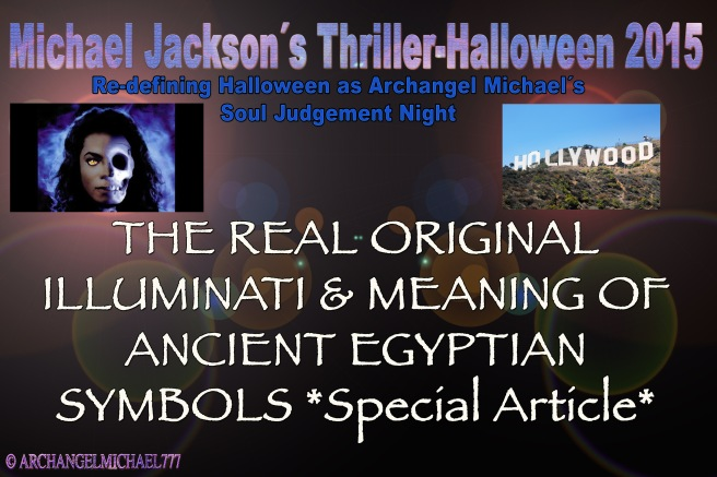 The Real Illuminati and Ancient Egypt Symbols Meaning- Special Article Michael Jacksons Thriller Night Halloween 2015 © TwinFlame Soul Official Blog on ArchangelMichael777