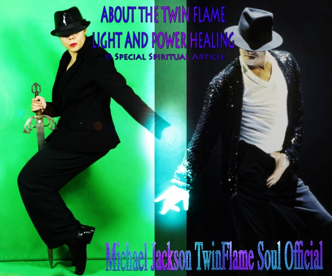 About the TWIN FLAME LIGHT and POWER HEALING - Special Spiritual Article- Michael Jackson and TwinFlame Soul Official Blog