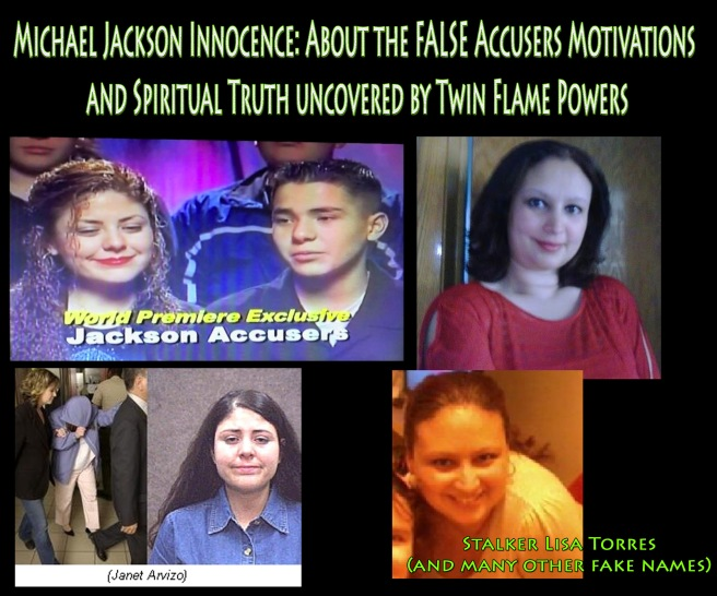 Michael Jackson Innocence: About the FALSE Accusers Motivations and Spiritual Truth uncovered by Twin Flame Powers for Justice - Michael Jackson TwinFlame Soul Official Blog Statement