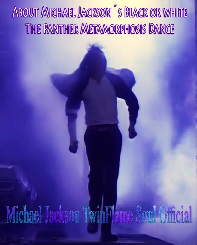 Michael Jacksons Black or White Panther Metamorphosis Dance and Spiritual Message *Educational Psychic Article* © Michael Jackson TwinFlame Soul Official