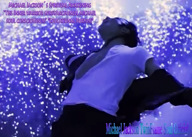 Michael Jacksons Spiritual Awakening- Inner Warrior Spirit-Archangel Michael Soul Consciousness © TwinFlame Soul Official Blog