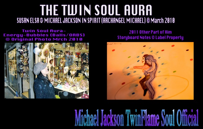 The Twin Soul Aura Orbs-Bubbles-Energy Balls © 2010 March Michael Jackson in Spirit and Susan Elsa TwinFlame Soul Official Original Data