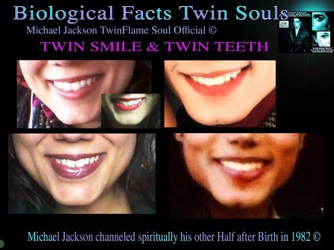 Biological Facts Twin Flames- Michael Jackson and Twin Teeth and Smile Documentation- MORE INSIGHTS INTO ONGOING PROJECT- Susan Elsa © Michael Jackson TwinFlame Soul Official