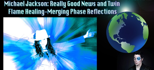 Michael Jackson: Really Good News and Twin Flame Healing-Merging Phase Reflections © Michael Jackson TwinFlame Soul Official