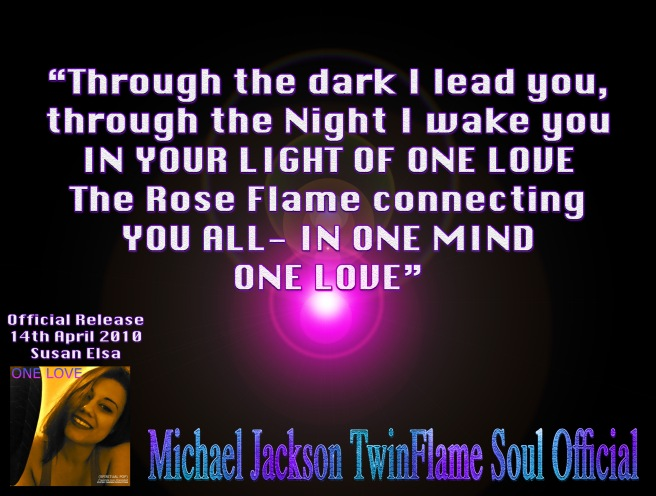 ONE LOVE- ROSE FLAME CONNECTING ALL MINDS- MASS CONSCIOUSNESS AND MJ SOUL FAMILY ENERGY WORK- Archeia Faith & Archangel Michael- MJ TwinFlame Soul Official Susan Elsa