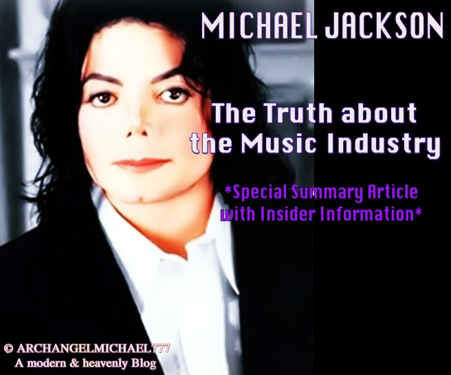 The Truth about the Music Industry by Michael Jackson & His TwinFlame Soul *Special Summary Article with Insider Information* © ArchangelMichael777
